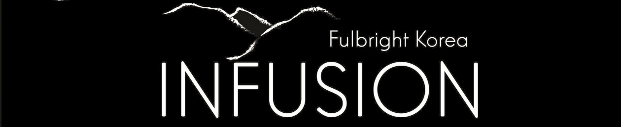 Fulbright Korea Infusion